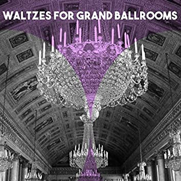 Waltzes for Grand Ballrooms