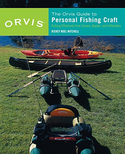 The Orvis Guide to Personal Fishing Craft: Fishing Effectively from Canoes, Kayaks, and Inflatables
