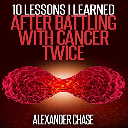 10 Lessons I Learned After Battling Cancer Twice audiobook cover art