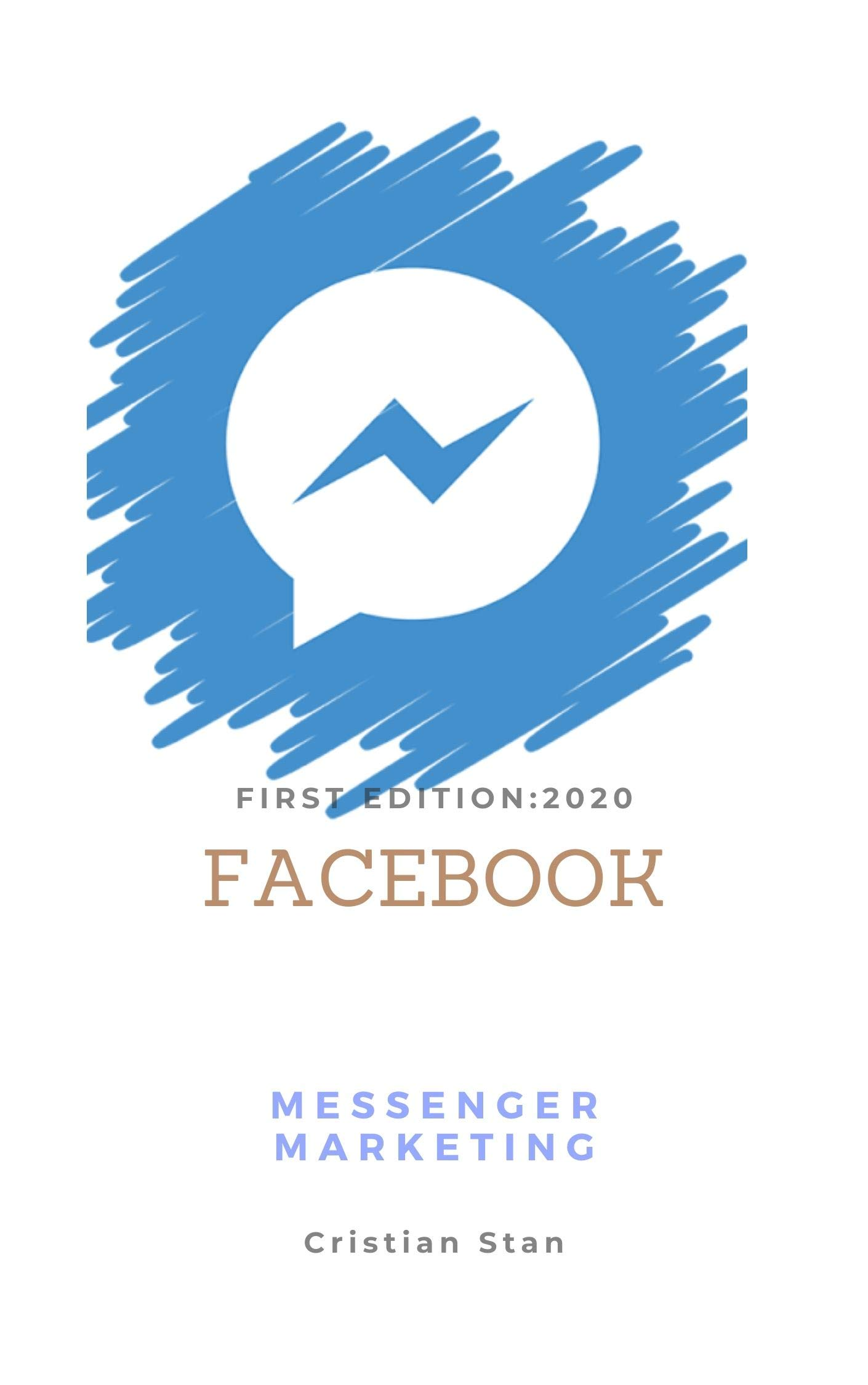 Facebook Messenger Marketing Edition: Learn How To Use Messenger in 2020 For Your Business, For Dummies