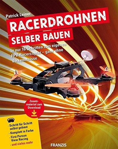 Racerdrohnen selber bauen | In nur 16 Schritten zum eigenen FPV-Racercopter - ganz ohne Vorkenntnisse