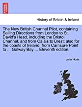 The New British Channel Pilot, containing Sailing Directions from London to St. David's Head, including the Bristol Channe...