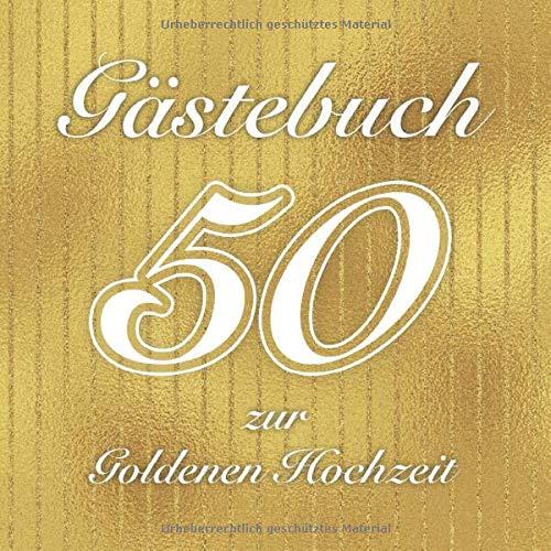 Gästebuch Zur Goldenen Hochzeit: Für persönliche Glückwünsche und liebe Botschaften | Cover:...