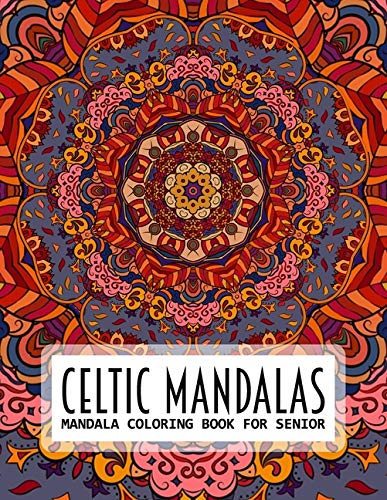 Celtic Mandalas, Mandala Coloring Book For Senior: An Adult Coloring Book with Fantastic Mandalas for for Relaxation, Fun, and Stress Relief
