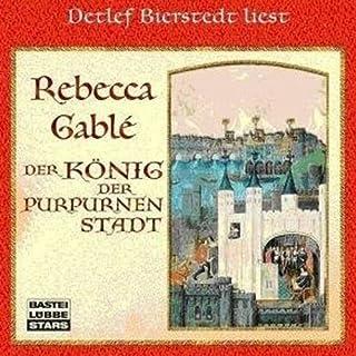 Der König der purpurnen Stadt                   Autor:                                                                                                                                 Rebecca Gablé                               Sprecher:                                                                                                                                 Detlef Bierstedt                      Spieldauer: 10 Std. und 21 Min.     426 Bewertungen     Gesamt 4,5