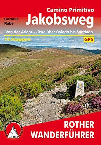 Jakobsweg – Camino Primitivo: Von der Atlantikküste über Oviedo bis Santiago. 14 Etappen. Mit GPS-Tracks (Rother Wanderführer)
