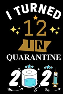 I Turned 12 In Quarantine 2021 Notebook: Happy 12th Birthday 12 Years Old Gift Ideas for Boys, Girls and Kids, Quarantine ...