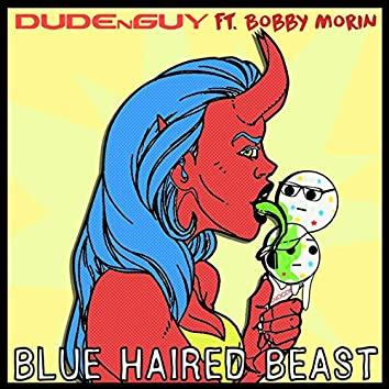 Blue Haired Beast (feat. Bobby Morin)