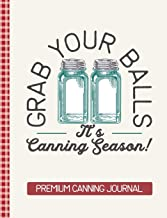 Grab Your Balls It's Canning Season Premium Canning Journal: Blank Canning Cookbook Blank Canning Recipe Pages Book Canning Journal Retro Vintage Blue Mason Canning Jars Funny Jars Gift