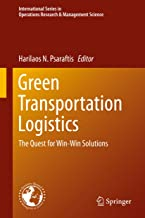 Green Transportation Logistics: The Quest for Win-Win Solutions (International Series in Operations Research & Management Science Book 226)