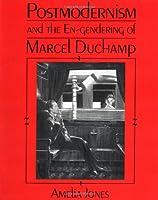 Postmodernism and the En-Gendering of Marcel Duchamp (Cambridge Studies in New Art History and Criticism)