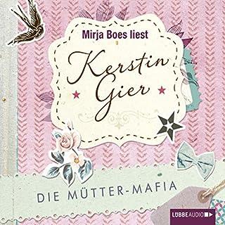 Die Mütter-Mafia     Die Mütter-Mafia 1              Autor:                                                                                                                                 Kerstin Gier                               Sprecher:                                                                                                                                 Mirja Boes                      Spieldauer: 4 Std. und 12 Min.     1.348 Bewertungen     Gesamt 4,5