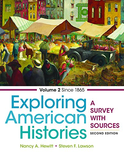 Compare Textbook Prices for Exploring American Histories, Volume 2: A Survey with Sources Second Edition ISBN 9781457694714 by Hewitt, Nancy A.,Lawson, Steven F.
