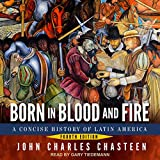 Born in Blood and Fire: Fourth Edition: A Concise History of Latin America