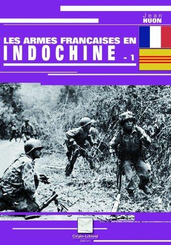 Les armes françaises en Indochine : Tome 1