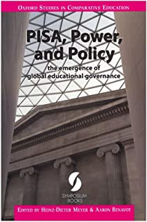 PISA, Power, and Policy: the emergence of global educational governance (Oxford Studies in Comparative Education)