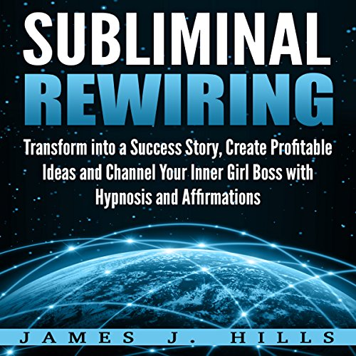 Subliminal Rewiring: Transform into a Success Story, Create Profitable Ideas and Channel Your Inner Girl Boss with Hypnosis and Affirmations audiobook cover art