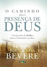 O Caminho Para a Presenca de Deus: Uma Jornada de 40 dias Rumo À Intimidade com Deus (Portuguese Edition)