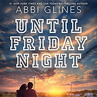 Until Friday Night     Field Party, Book 1              Written by:                                                                                                                                 Abbi Glines                               Narrated by:                                                                                                                                 Olivia Song,                                                                                        Sebastian York                      Length: 6 hrs and 51 mins     2 ratings     Overall 4.0