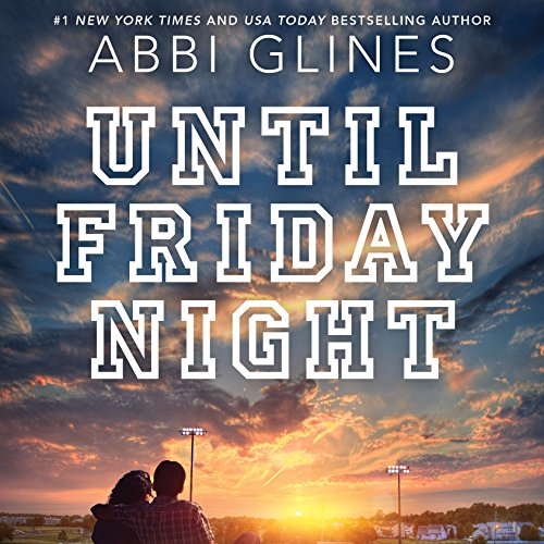 Until Friday Night     Field Party, Book 1              Autor:                                                                                                                                 Abbi Glines                               Sprecher:                                                                                                                                 Olivia Song,                                                                                        Sebastian York                      Spieldauer: 6 Std. und 51 Min.     26 Bewertungen     Gesamt 4,1