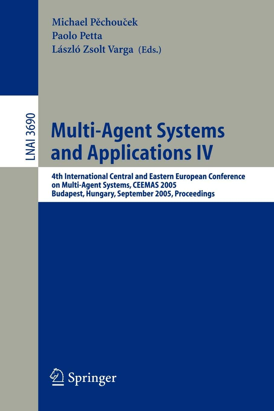 Multi-Agent Systems and Applications IV: 4th International Central and Eastern European Conference on Multi-Agent Systems, CEEMAS 2005, Budapest, ... (Lecture Notes in Computer Science (3690))