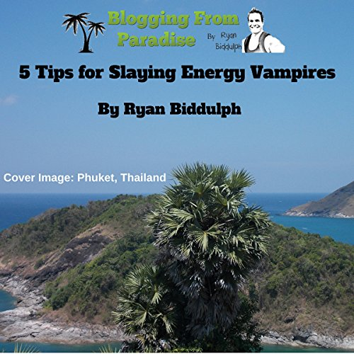Blogging from Paradise: 5 Tips for Slaying Energy Vampires audiobook cover art