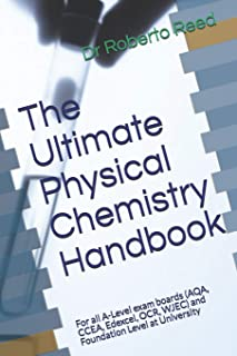 The Ultimate Physical Chemistry Handbook: For all A-Level exam boards (AQA, CCEA, Edexcel, OCR, WJEC) and Foundation Level...