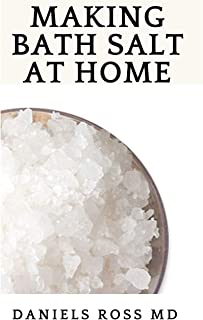 MAKING BATH SALT AT HOME: Your Go To Guide to Making Your Own Balt Salt for Stress Relief and Exfiolating Skin