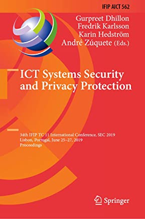 ICT Systems Security and Privacy Protection: 34th IFIP TC 11 International Conference, SEC 2019, Lisbon, Portugal, June 25-27, 2019, Proceedings (IFIP ... and Communication Technology Book 562)