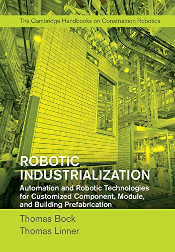 Robotic Industrialization: Automation and Robotic Technologies for Customized Component, Module, and Building Prefabrication (English Edition)
