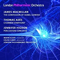 MacMillan: The Confession of Isobel Gowdie; Ades: Chamber Symphony, Op. 2; Higdon: Percussion Concerto by Currie (2009-01-27)