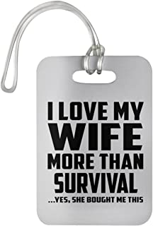 Designsify I Love My Wife More Than Survival - Luggage Tag Bag-gage Suitcase Tag Durable Plastic - Fun-ny Gift for Friend Mom Dad Kid Son Daughter Mother's Father's Day Birthday Anniversary White