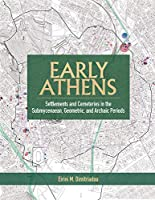 Early Athens: Settlements and Cemeteries in the Submycenaean, Geometric and Archaic Periods (Monumenta Archaeologica)