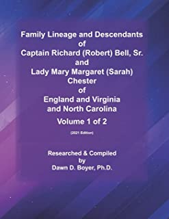 Family Lineage and Descendants of Captain Richard (Robert) Bell, Sr. and Lady Mary Margaret (Sarah) Chester of England and...