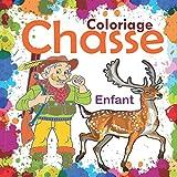 Coloriage Chasse: Joli livre de coloriage pour les enfants de 4 à 8 ans sur la chasse...