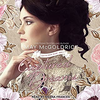 Captured Dreams     Scottish Dream Series, Book 2              By:                                                                                                                                 May McGoldrick                               Narrated by:                                                                                                                                 Sienna Frances                      Length: 9 hrs and 37 mins     50 ratings     Overall 4.7