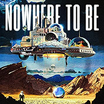 Nowhere To Be