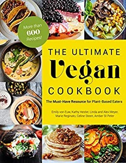 The Ultimate Vegan Cookbook: The Must-Have Resource for Plant-Based Eaters by [Emily von Euw, Kathy Hester, Amber St. Peter, Marie Reginato, Celine Steen, Linda Meyer, Alex Meyer]