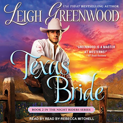 Texas Bride     Night Riders Series, Book 2               By:                                                                                                                                 Leigh Greenwood                               Narrated by:                                                                                                                                 Rebecca Mitchell                      Length: 10 hrs and 25 mins     Not rated yet     Overall 0.0