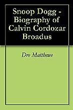 Snoop Dogg - Biography of Calvin Cordozar Broadus