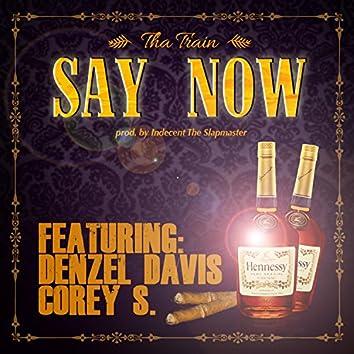 Say Now (feat. Denzel Davis & Corey S.)