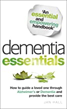 Dementia Essentials: How to Guide a Loved One Through Alzheimer's or Dementia and Provide the Best Care