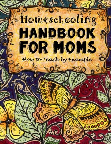 Compare Textbook Prices for Homeschooling Handbook for Moms: How to Teach by Example Do-It-Yourself Homeschooling Activity Books, Doodle Books, Handbooks, Journals & Planners for Moms Act Csm Edition ISBN 9781517020163 by Brown, Sarah Janisse