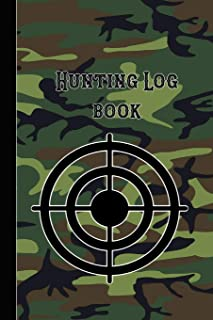 Hunting Log Book: 6 X 9 Compact Pocket Book for the Hunting Enthusiast, Gamekeeper and Professional Stalker - Camouflage S...