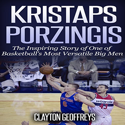 Kristaps Porzingis: The Inspiring Story of One of Basketball's Most Versatile Big Men audiobook cover art