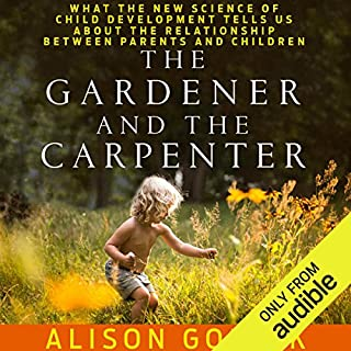 The Gardener and the Carpenter     What the New Science of Child Development Tells Us About the Relationship Between Parents and Children              By:                                                                                                                                 Alison Gopnik                               Narrated by:                                                                                                                                 Erin Bennett                      Length: 8 hrs and 51 mins     26 ratings     Overall 4.0