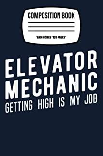 """Composition Notebook: Elevator Mechanic , Getting High Technician Gift 120 Wide Lined Pages - 6"""" x 9"""" - College Ruled Jour..."""