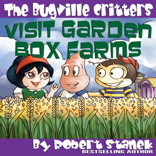 The Bugville Critters Visit Garden Box Farms     Buster Bee's Adventures Series #4              By:                                                                                                                                 Robert Stanek                               Narrated by:                                                                                                                                 Victoria Charters                      Length: 15 mins     2 ratings     Overall 5.0