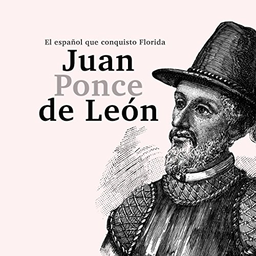 Juan Ponce de León: El español que conquistó Florida [Juan Ponce de Leon: The Spanish Who Conquered Florida] audiobook cover art
