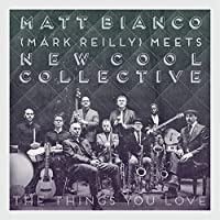 New Cool Collective Meets Mark Reilly (Matt Bianco) - The Things You Love [Japan CD] VICP-65378 by MARK REILLY NEW COOL COLLECTIVE (2016-04-06)